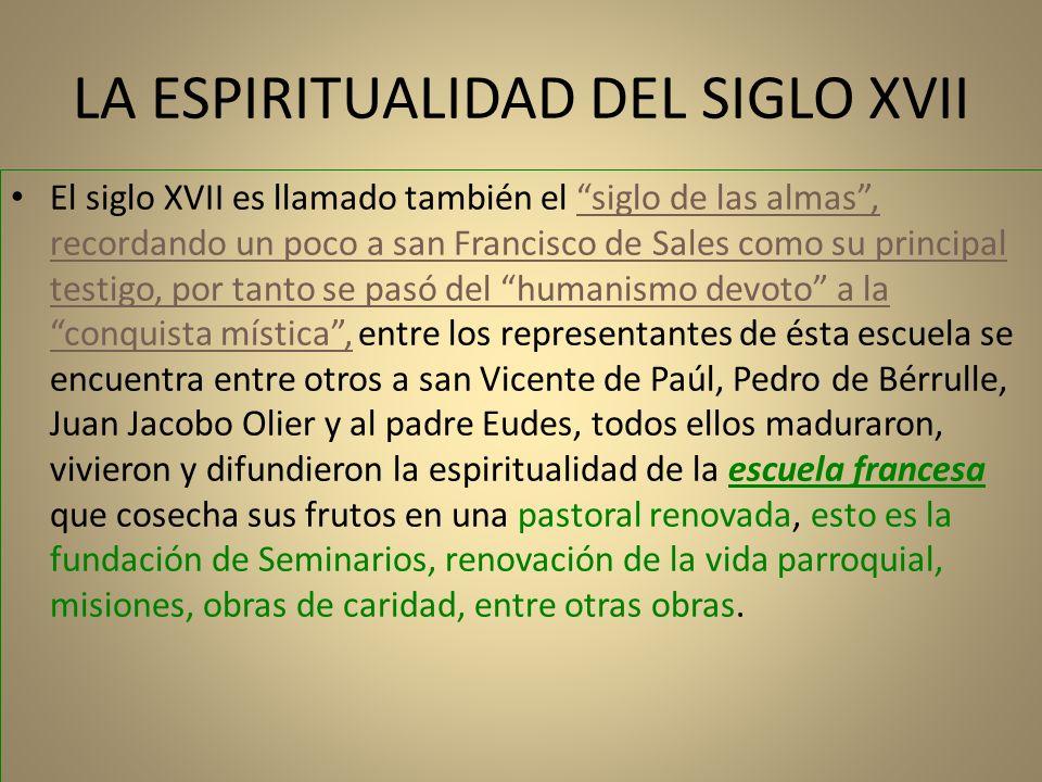 LA ESPIRITUALIDAD DEL SIGLO XVII El siglo XVII es llamado también el siglo de las almas, recordando un poco a san Francisco de Sales como su principal