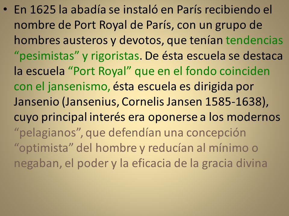 En 1625 la abadía se instaló en París recibiendo el nombre de Port Royal de París, con un grupo de hombres austeros y devotos, que tenían tendencias p