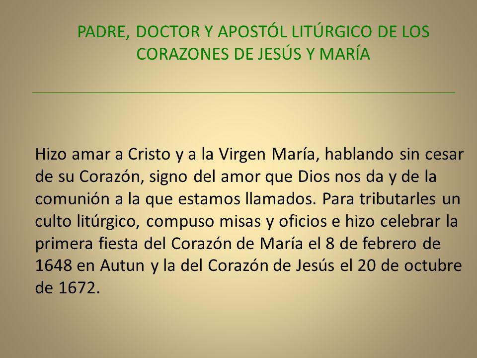 PADRE, DOCTOR Y APOSTÓL LITÚRGICO DE LOS CORAZONES DE JESÚS Y MARÍA Hizo amar a Cristo y a la Virgen María, hablando sin cesar de su Corazón, signo de