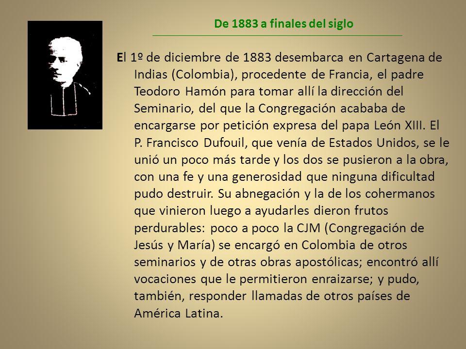 De 1883 a finales del siglo El 1º de diciembre de 1883 desembarca en Cartagena de Indias (Colombia), procedente de Francia, el padre Teodoro Hamón par