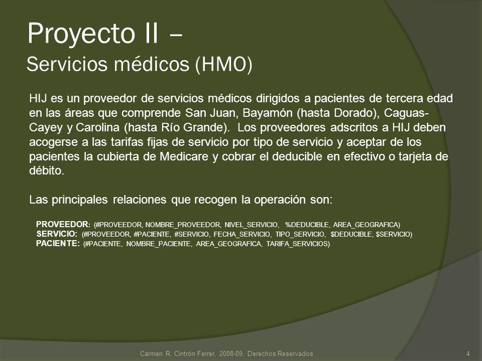 Proyecto II – Servicios médicos (HMO) HIJ es un proveedor de servicios médicos dirigidos a pacientes de tercera edad en las áreas que comprende San Juan, Bayamón (hasta Dorado), Caguas- Cayey y Carolina (hasta Río Grande).