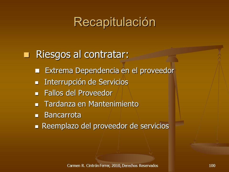 Recapitulación Riesgos al contratar: Riesgos al contratar: Extrema Dependencia en el proveedor Extrema Dependencia en el proveedor Interrupción de Ser