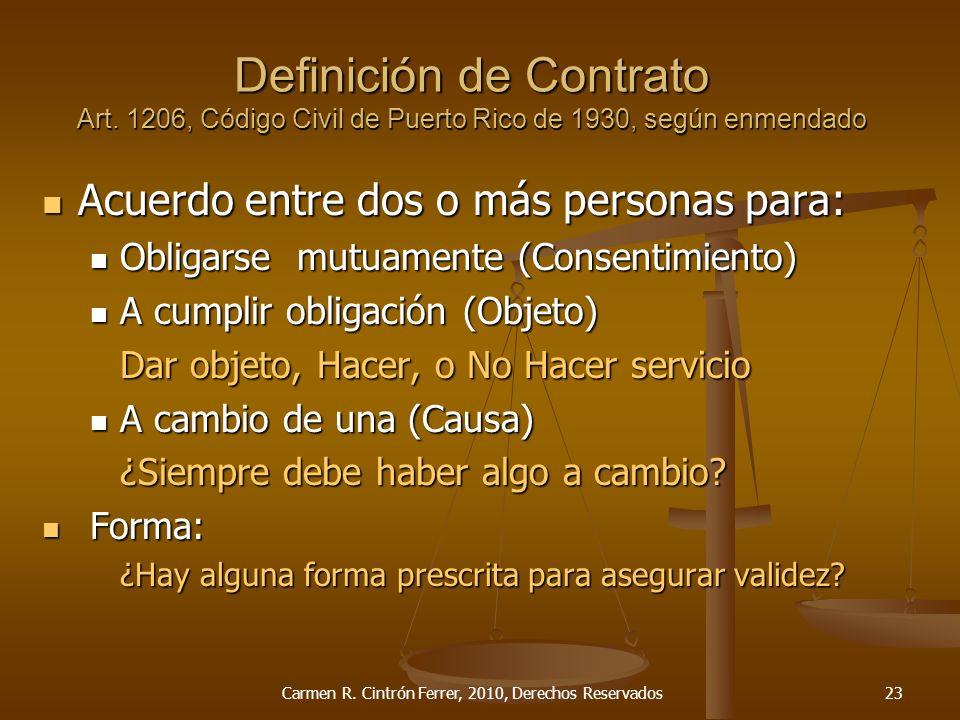 Definición de Contrato Art. 1206, Código Civil de Puerto Rico de 1930, según enmendado Acuerdo entre dos o más personas para: Acuerdo entre dos o más