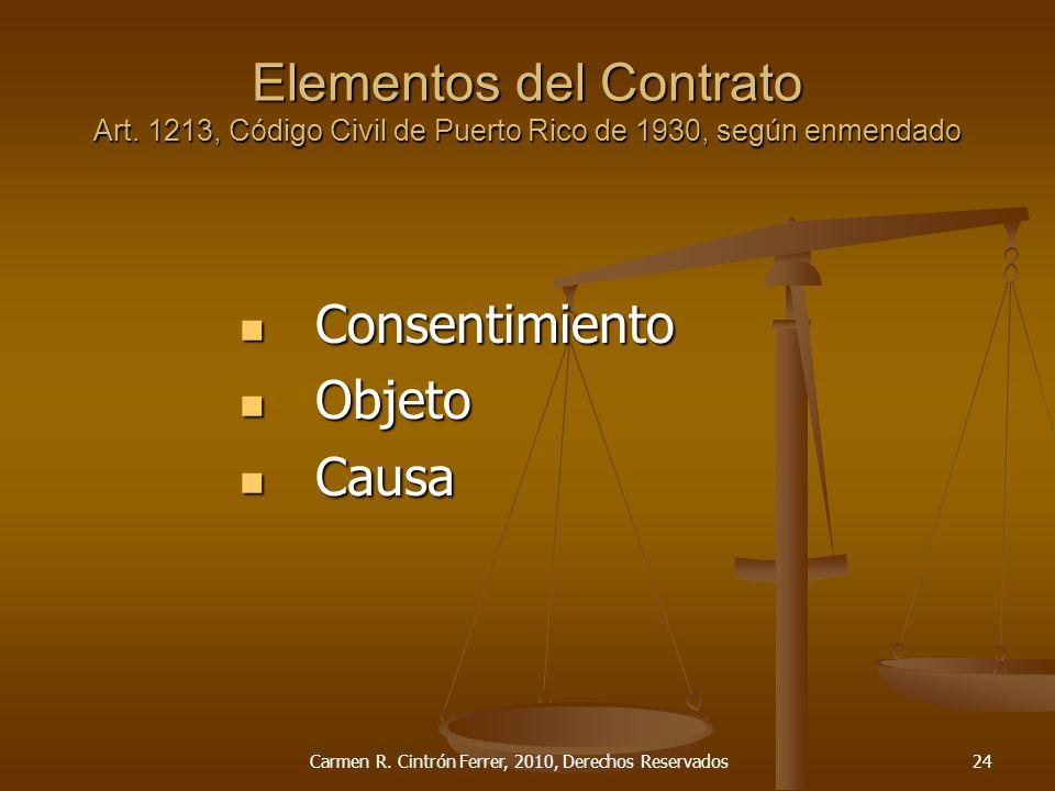 Elementos del Contrato Art. 1213, Código Civil de Puerto Rico de 1930, según enmendado Consentimiento Consentimiento Objeto Objeto Causa Causa Carmen