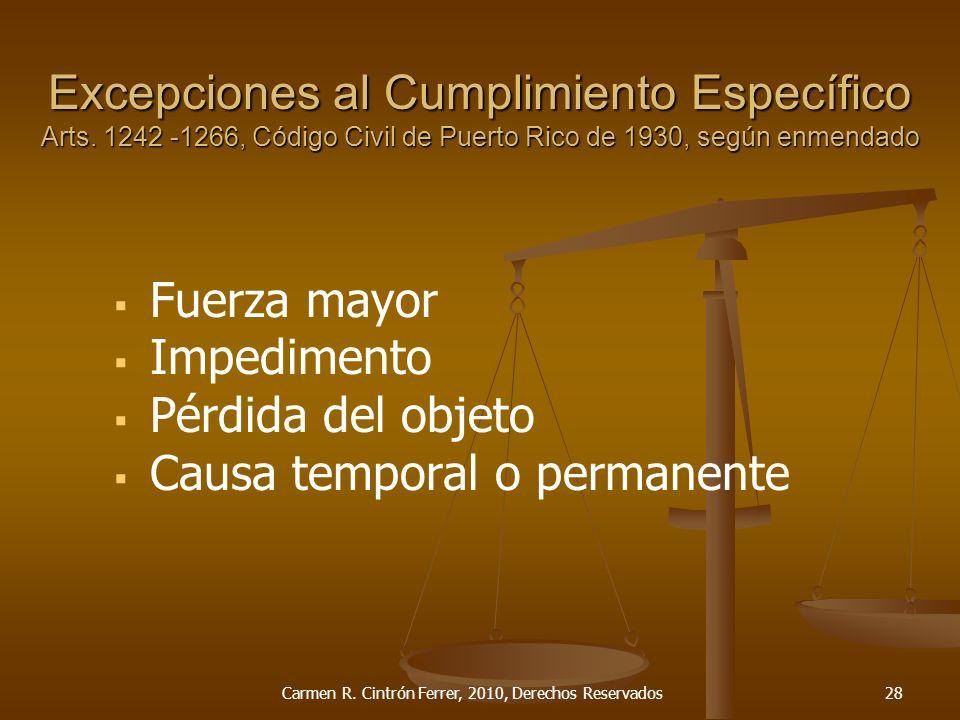 Excepciones al Cumplimiento Específico Arts. 1242 -1266, Código Civil de Puerto Rico de 1930, según enmendado Fuerza mayor Impedimento Pérdida del obj