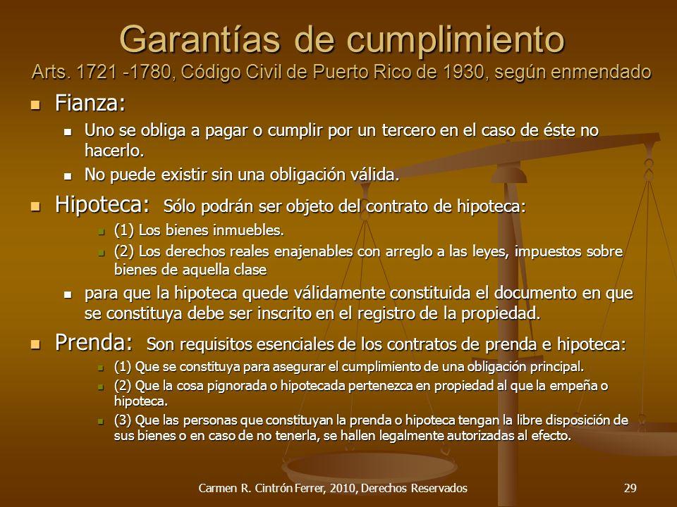 Garantías de cumplimiento Arts. 1721 -1780, Código Civil de Puerto Rico de 1930, según enmendado Fianza: Fianza: Uno se obliga a pagar o cumplir por u