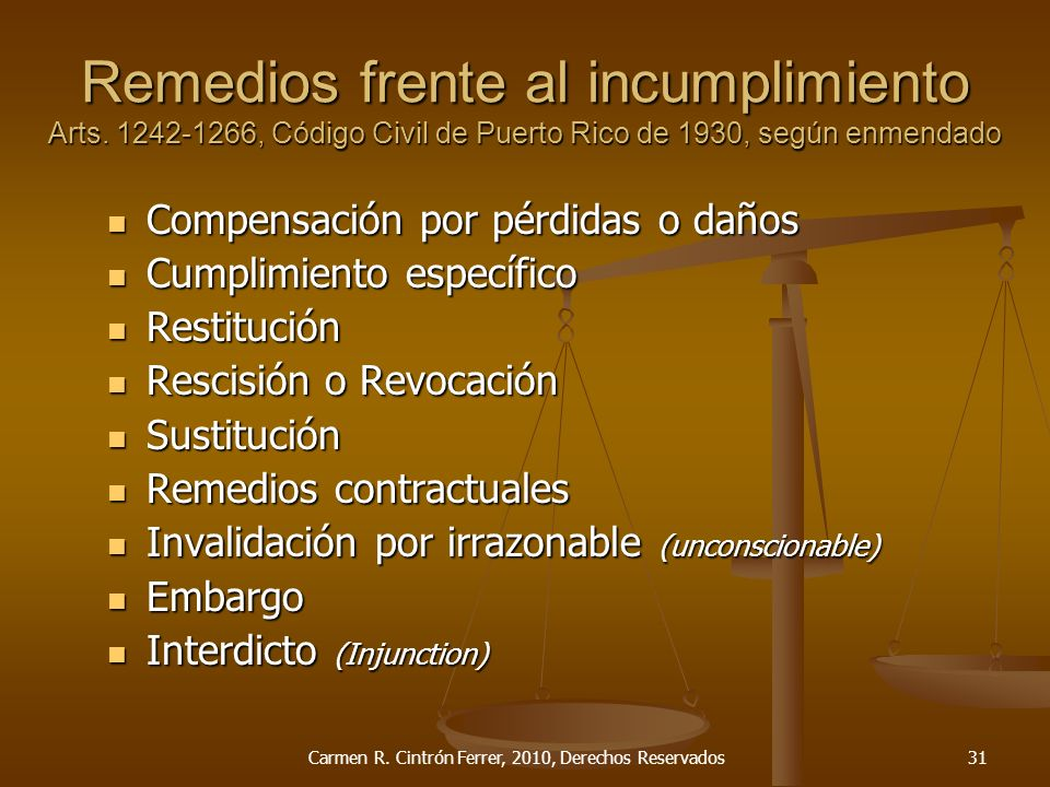 Remedios frente al incumplimiento Arts. 1242-1266, Código Civil de Puerto Rico de 1930, según enmendado Compensación por pérdidas o daños Compensación