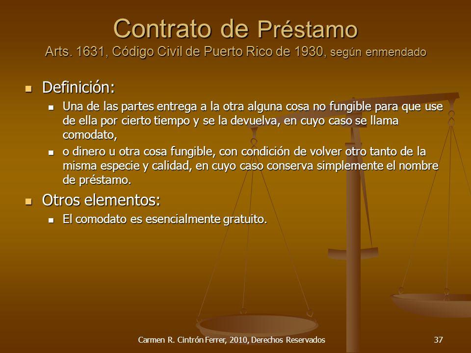 Contrato de Préstamo Arts. 1631, Código Civil de Puerto Rico de 1930, según enmendado Definición: Definición: Una de las partes entrega a la otra algu