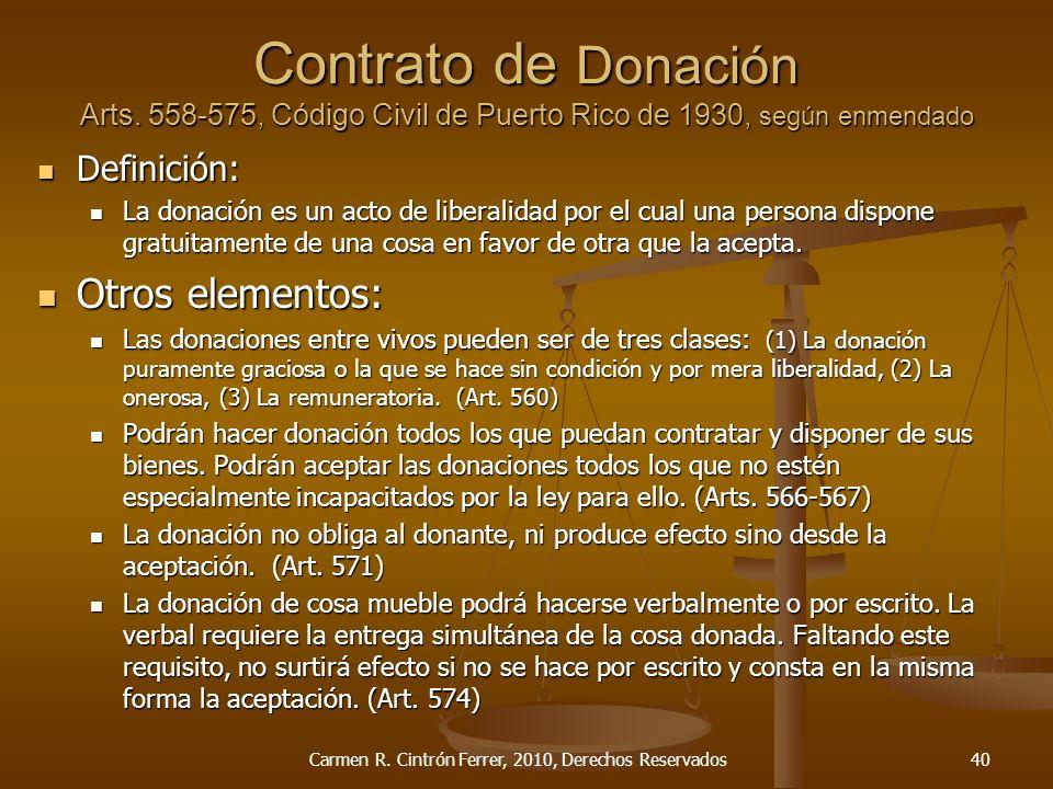Contrato de Donación Arts. 558-575, Código Civil de Puerto Rico de 1930, según enmendado Definición: Definición: La donación es un acto de liberalidad