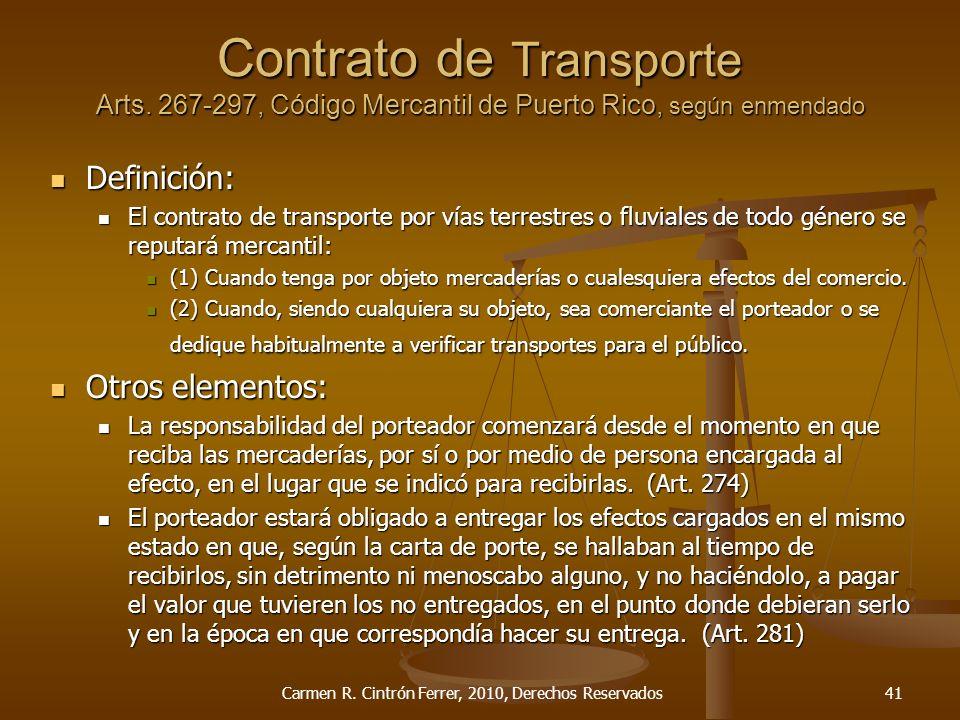 Contrato de Transporte Arts. 267-297, Código Mercantil de Puerto Rico, según enmendado Definición: Definición: El contrato de transporte por vías terr