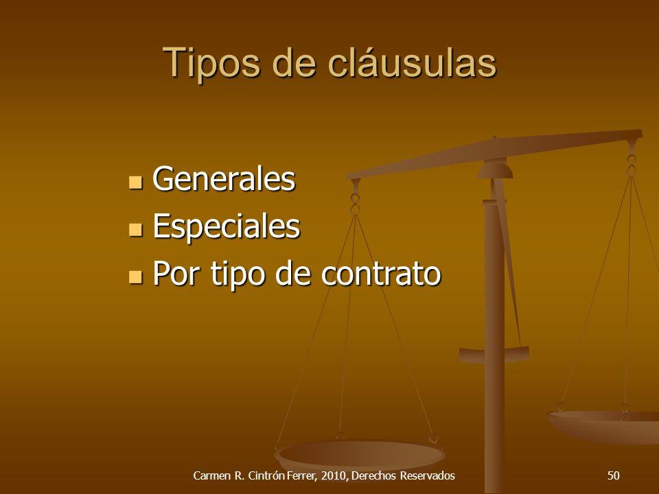 Tipos de cláusulas Generales Generales Especiales Especiales Por tipo de contrato Por tipo de contrato Carmen R. Cintrón Ferrer, 2010, Derechos Reserv