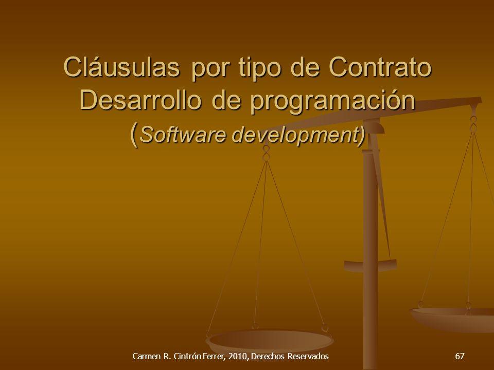 Cláusulas por tipo de Contrato Desarrollo de programación ( Software development) Carmen R. Cintrón Ferrer, 2010, Derechos Reservados67