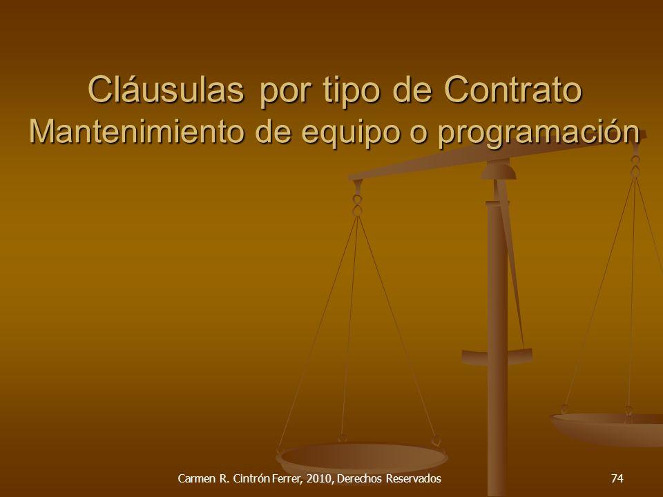 Cláusulas por tipo de Contrato Mantenimiento de equipo o programación Carmen R. Cintrón Ferrer, 2010, Derechos Reservados74