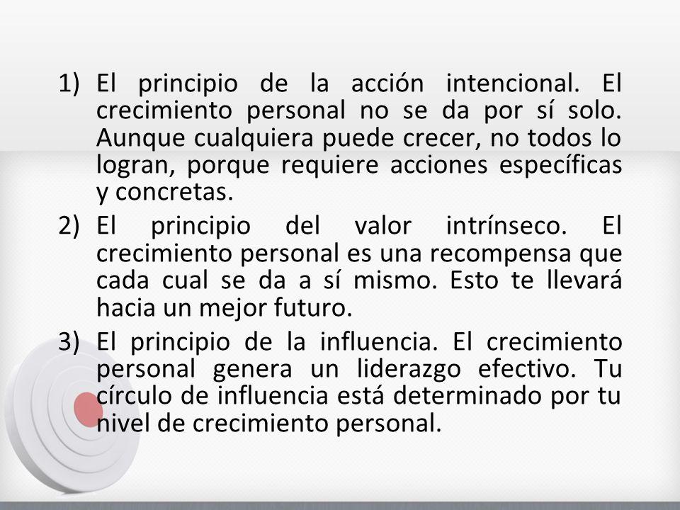 1)El principio de la acción intencional.El crecimiento personal no se da por sí solo.
