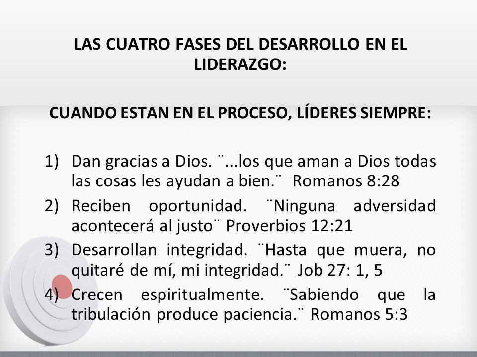 LAS CUATRO FASES DEL DESARROLLO EN EL LIDERAZGO: CUANDO ESTAN EN EL PROCESO, LÍDERES SIEMPRE: 1)Dan gracias a Dios. ¨...los que aman a Dios todas las
