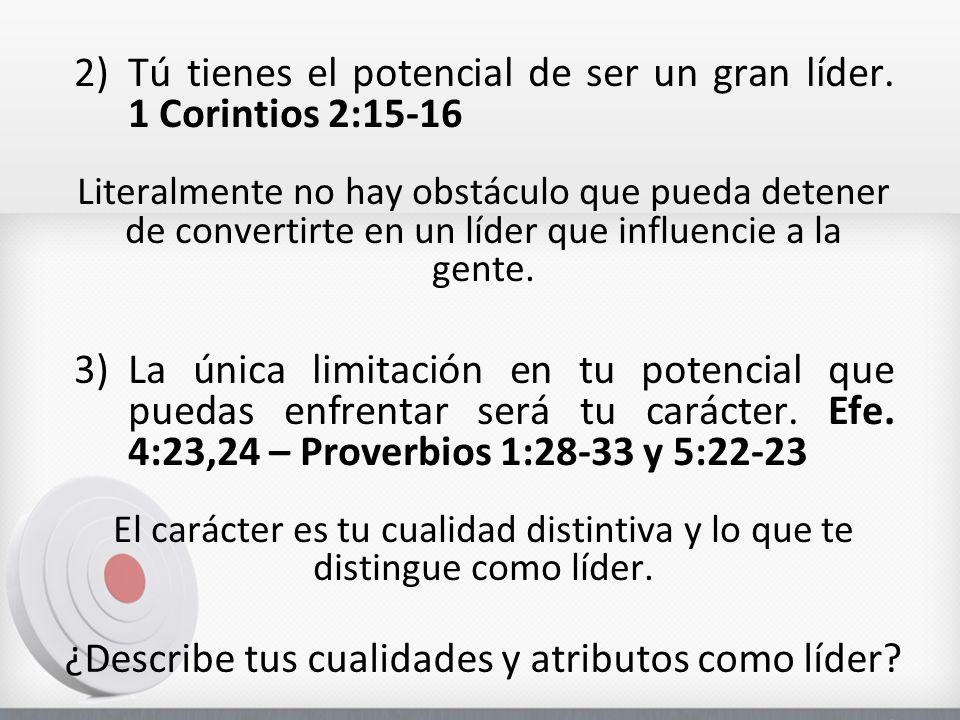 2)Tú tienes el potencial de ser un gran líder. 1 Corintios 2:15-16 Literalmente no hay obstáculo que pueda detener de convertirte en un líder que infl