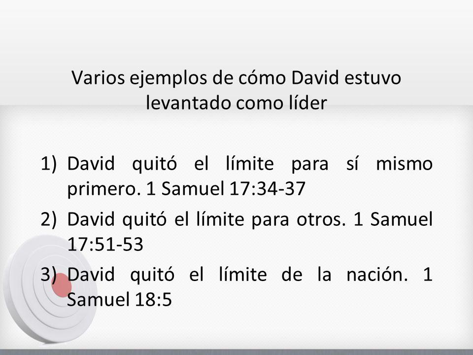 Varios ejemplos de cómo David estuvo levantado como líder 1)David quitó el límite para sí mismo primero. 1 Samuel 17:34-37 2)David quitó el límite par
