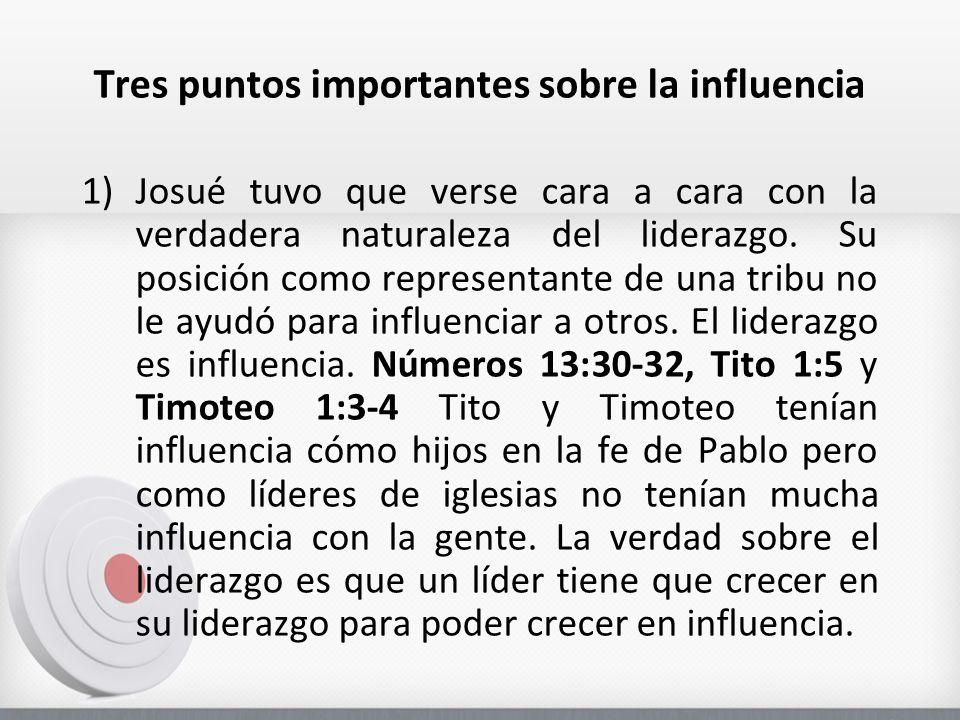 Tres puntos importantes sobre la influencia 1)Josué tuvo que verse cara a cara con la verdadera naturaleza del liderazgo. Su posición como representan