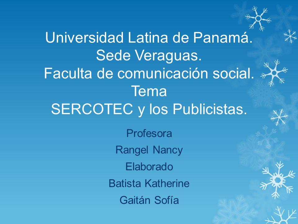 Universidad Latina de Panamá. Sede Veraguas. Faculta de comunicación social. Tema SERCOTEC y los Publicistas. Profesora Rangel Nancy Elaborado Batista