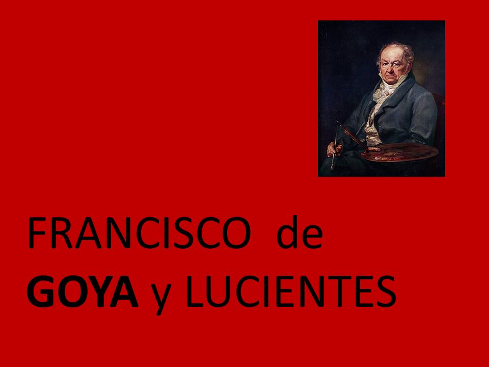 Unos datos personales Nació en Fuendetodos, España, 1746.