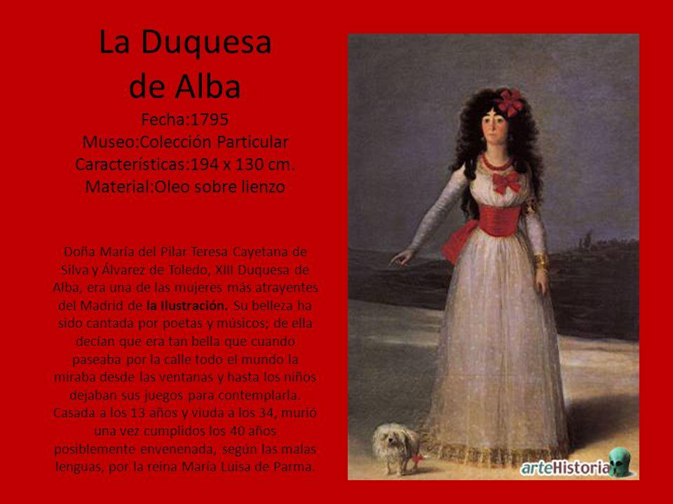 La Duquesa de Alba Fecha:1795 Museo:Colección Particular Características:194 x 130 cm. Material:Oleo sobre lienzo Doña María del Pilar Teresa Cayetana