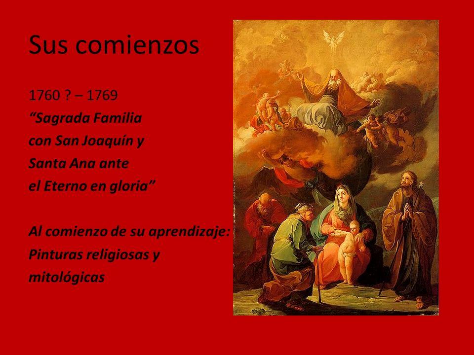 Sus comienzos 1760 ? – 1769 Sagrada Familia con San Joaquín y Santa Ana ante el Eterno en gloria Al comienzo de su aprendizaje: Pinturas religiosas y