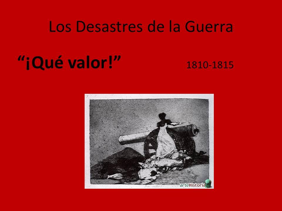 Los Desastres de la Guerra ¡Qué valor! 1810-1815