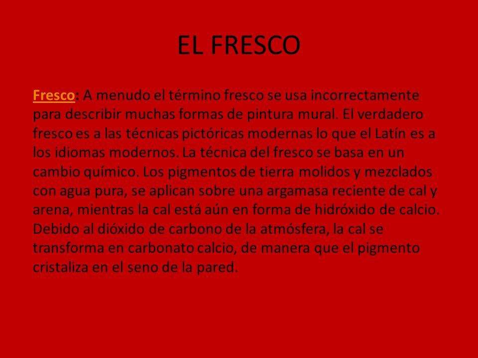 EL FRESCO FrescoFresco: A menudo el término fresco se usa incorrectamente para describir muchas formas de pintura mural. El verdadero fresco es a las
