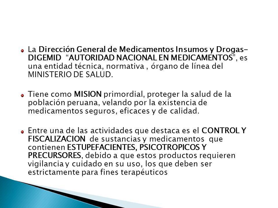 La Dirección General de Medicamentos Insumos y Drogas- DIGEMID AUTORIDAD NACIONAL EN MEDICAMENTOS, es una entidad técnica, normativa, órgano de línea