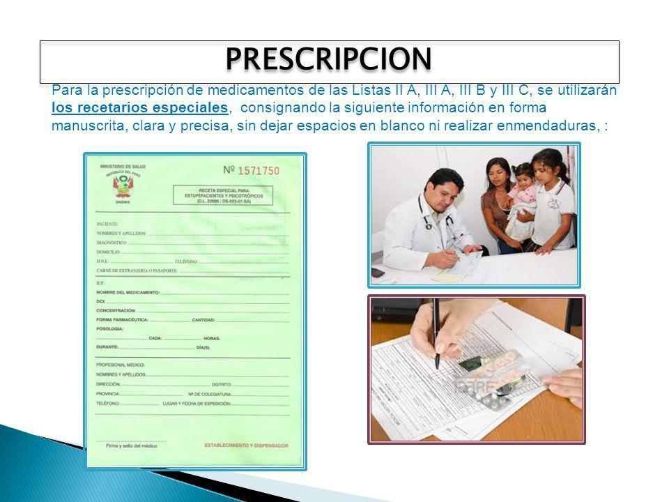 PRESCRIPCION Para la prescripción de medicamentos de las Listas II A, III A, III B y III C, se utilizarán los recetarios especiales, consignando la si