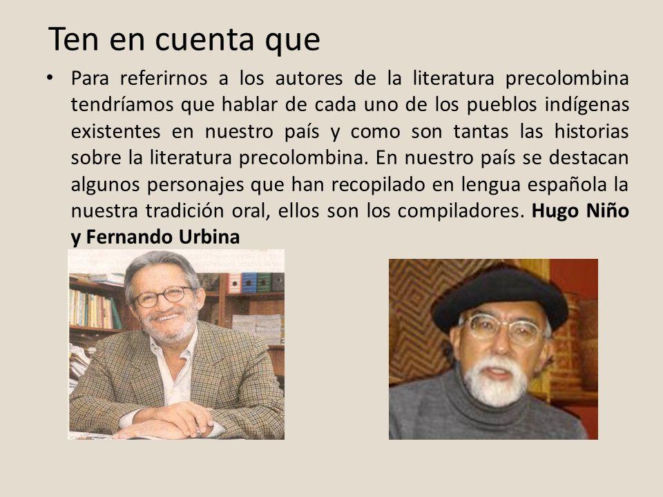 Ten en cuenta que Para referirnos a los autores de la literatura precolombina tendríamos que hablar de cada uno de los pueblos indígenas existentes en