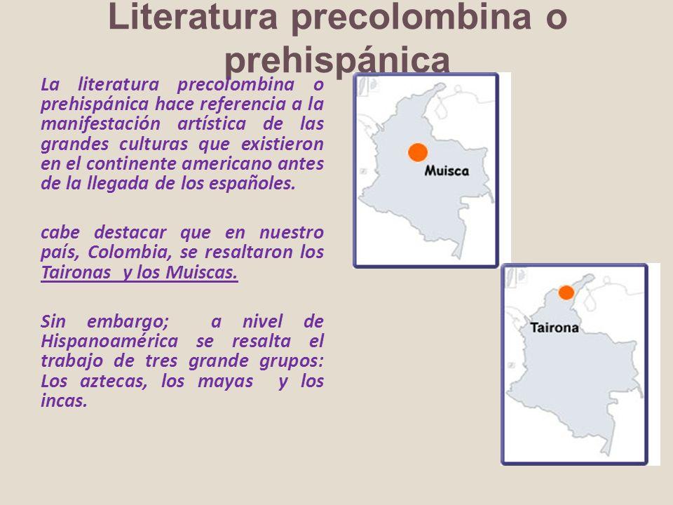 Literatura precolombina o prehispánica La literatura precolombina o prehispánica hace referencia a la manifestación artística de las grandes culturas