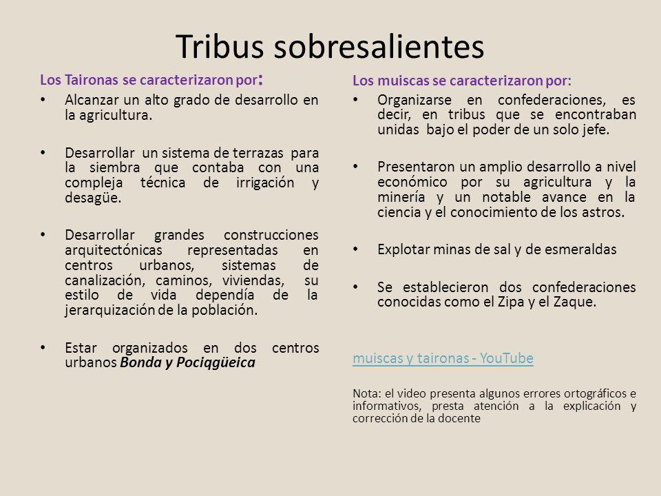 Tribus sobresalientes Los Taironas se caracterizaron por : Alcanzar un alto grado de desarrollo en la agricultura. Desarrollar un sistema de terrazas
