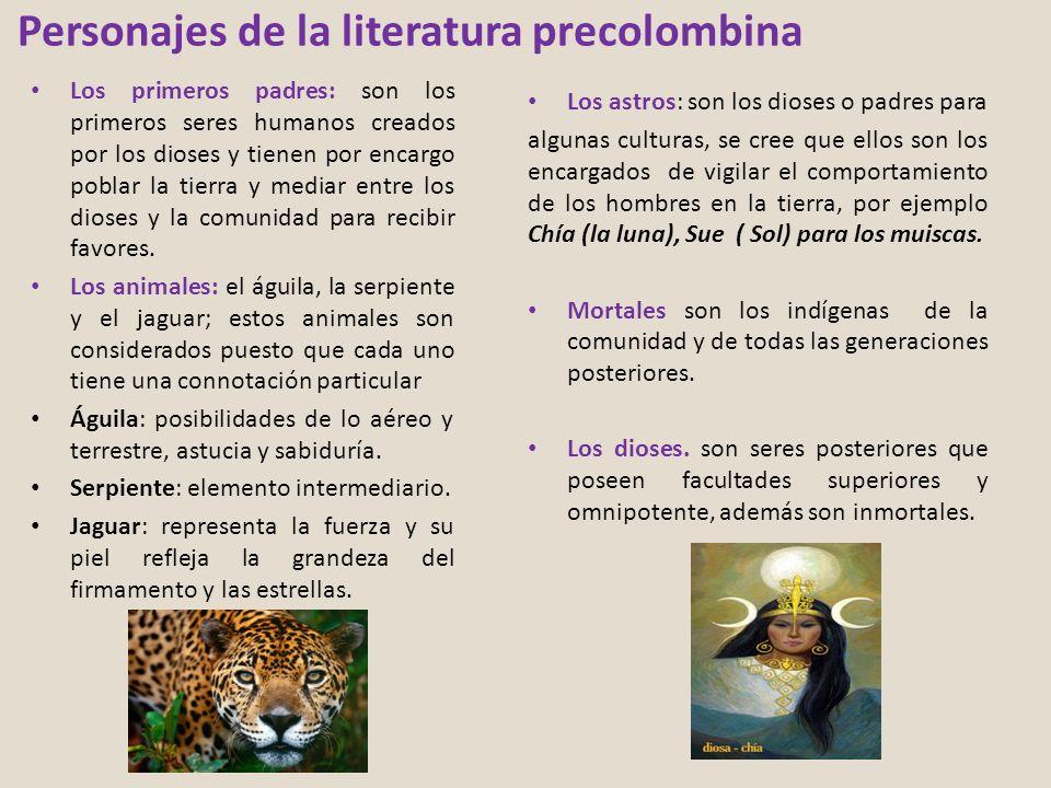 Personajes de la literatura precolombina Los primeros padres: son los primeros seres humanos creados por los dioses y tienen por encargo poblar la tie