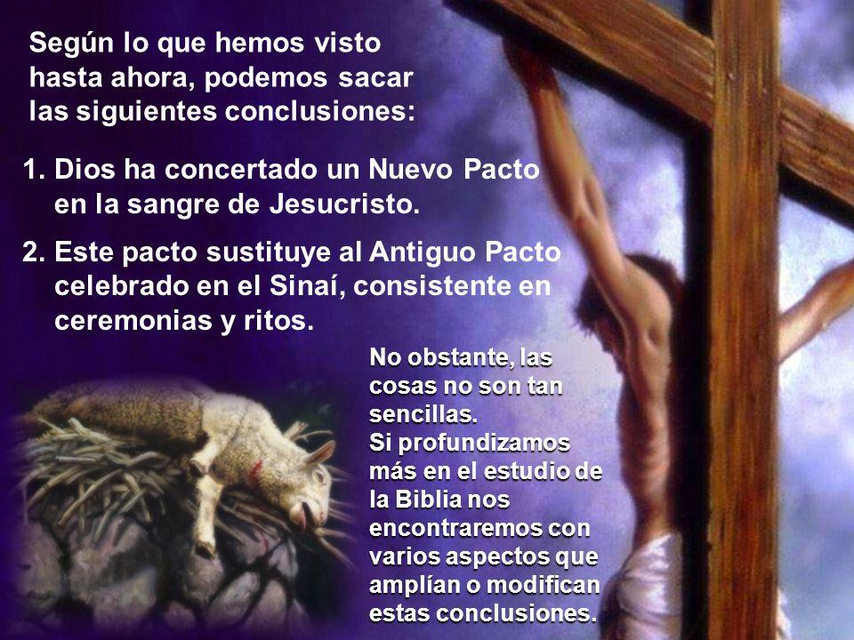 Según lo que hemos visto hasta ahora, podemos sacar las siguientes conclusiones: 1.Dios ha concertado un Nuevo Pacto en la sangre de Jesucristo. 2.Est