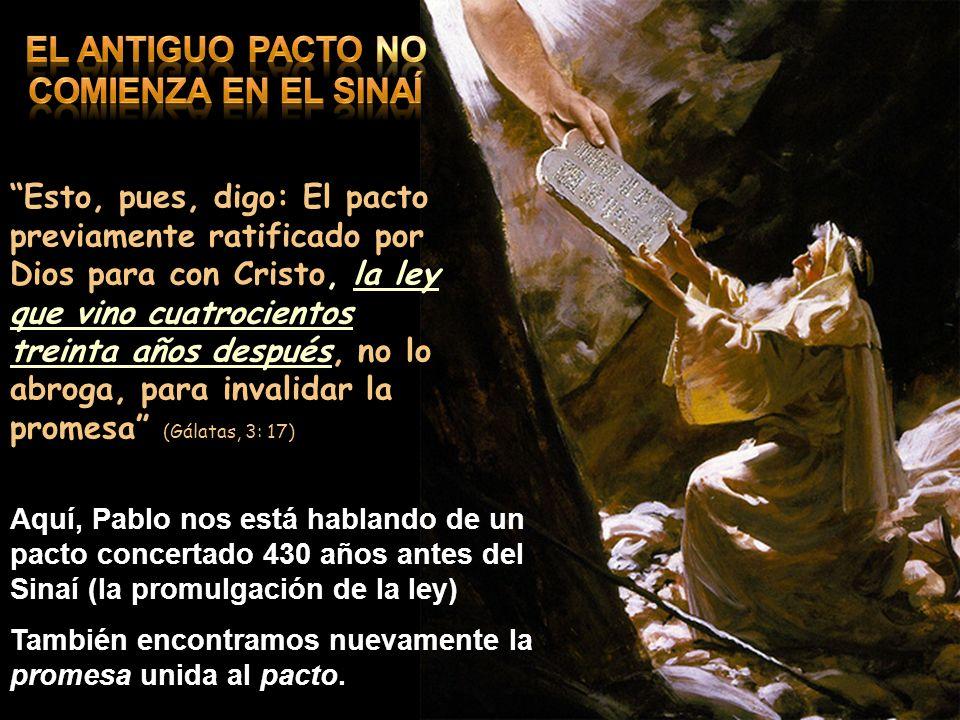 Esto, pues, digo: El pacto previamente ratificado por Dios para con Cristo, la ley que vino cuatrocientos treinta años después, no lo abroga, para inv