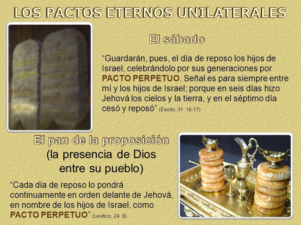 Guardarán, pues, el día de reposo los hijos de Israel, celebrándolo por sus generaciones por PACTO PERPETUO. Señal es para siempre entre mí y los hijo