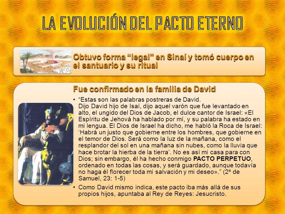 Obtuvo forma legal en Sinaí y tomó cuerpo en el santuario y su ritual Fue confirmado en la familia de David Estas son las palabras postreras de David.
