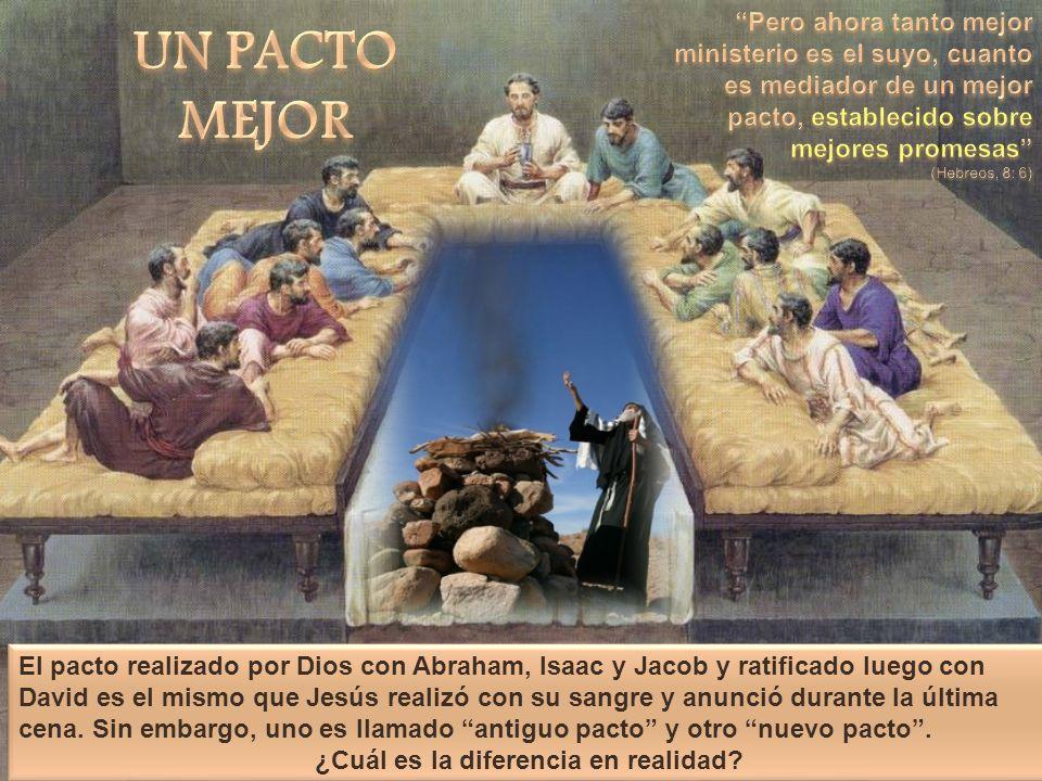 El pacto realizado por Dios con Abraham, Isaac y Jacob y ratificado luego con David es el mismo que Jesús realizó con su sangre y anunció durante la ú