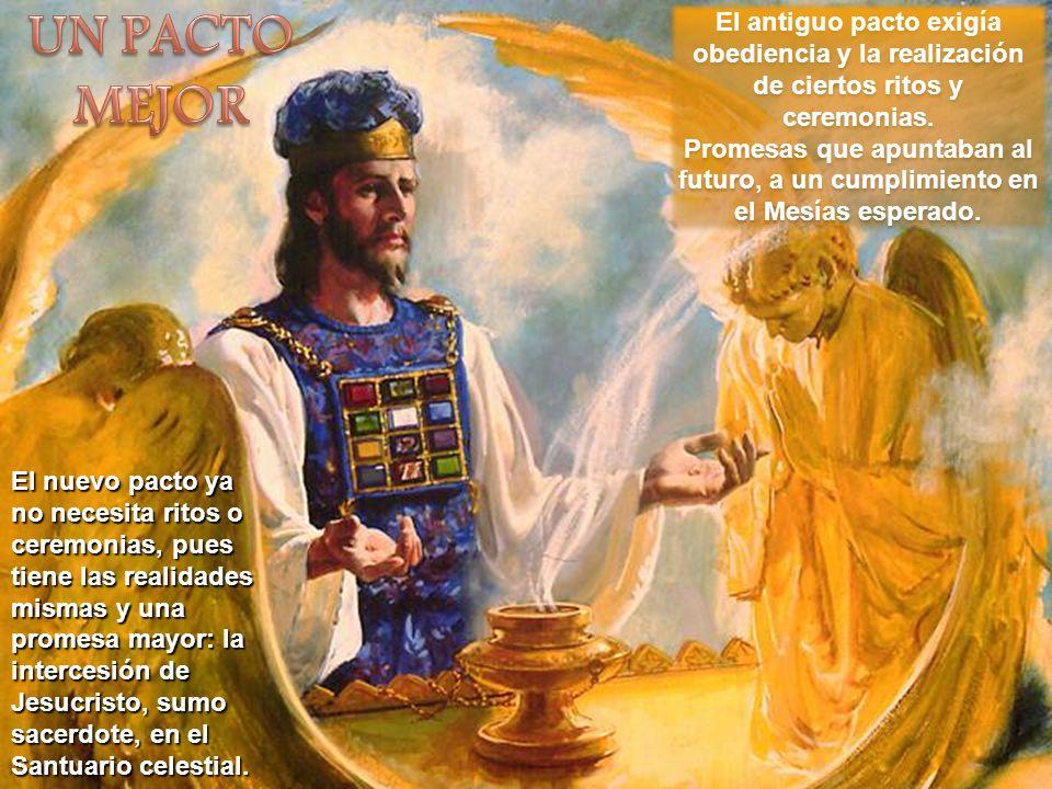 El nuevo pacto ya no necesita ritos o ceremonias, pues tiene las realidades mismas y una promesa mayor: la intercesión de Jesucristo, sumo sacerdote,