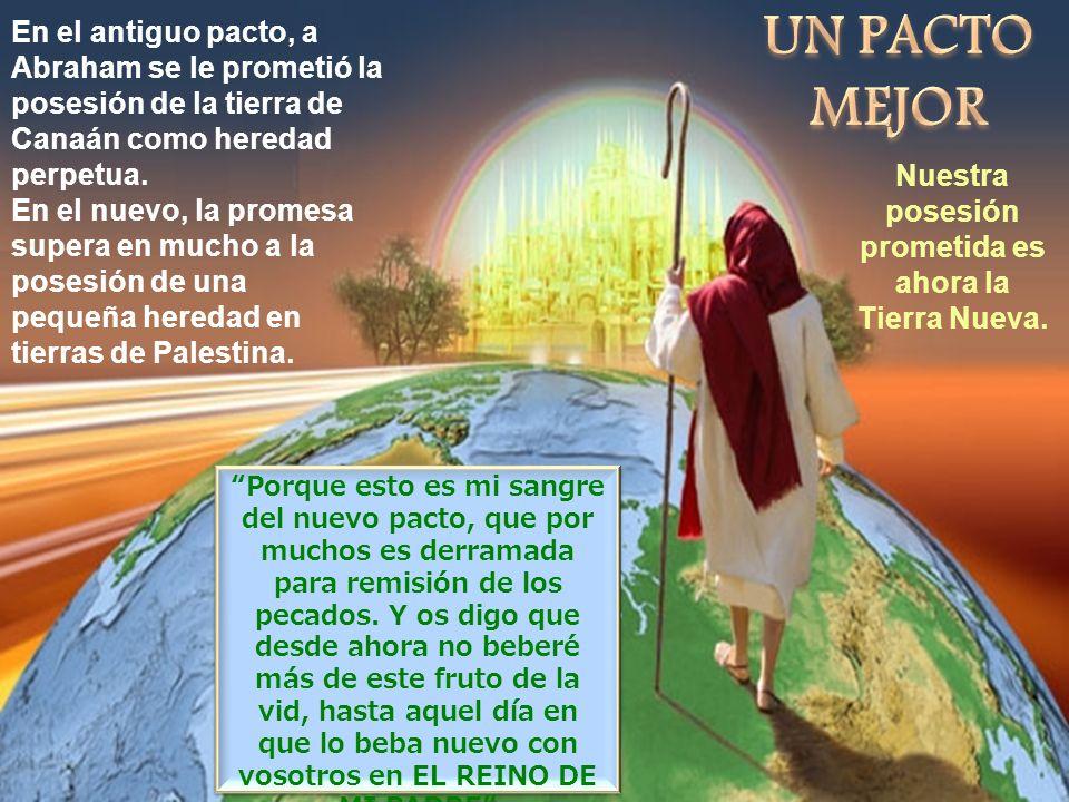 En el antiguo pacto, a Abraham se le prometió la posesión de la tierra de Canaán como heredad perpetua. En el nuevo, la promesa supera en mucho a la p