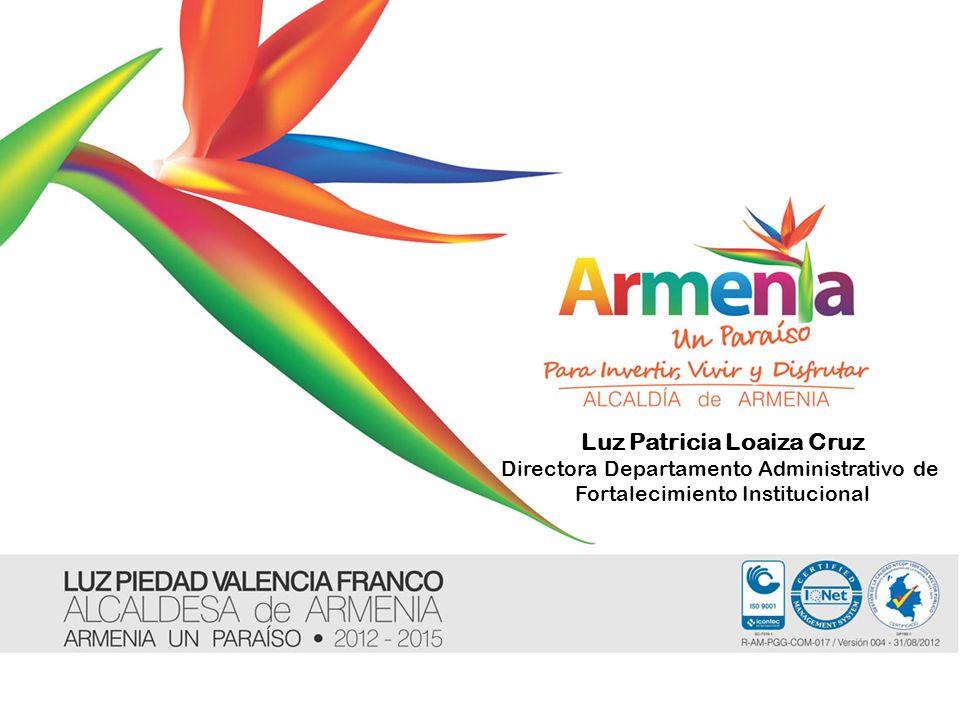 Luz Patricia Loaiza Cruz Directora Departamento Administrativo de Fortalecimiento Institucional