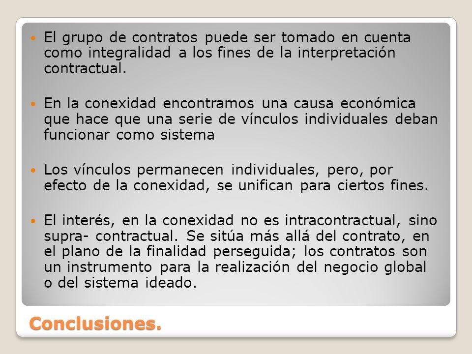 Conclusiones. El grupo de contratos puede ser tomado en cuenta como integralidad a los fines de la interpretación contractual. En la conexidad encontr