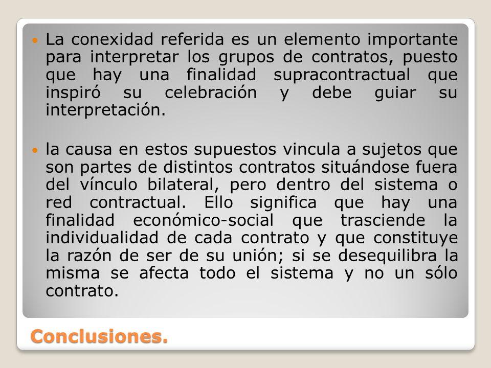 Conclusiones. La conexidad referida es un elemento importante para interpretar los grupos de contratos, puesto que hay una finalidad supracontractual