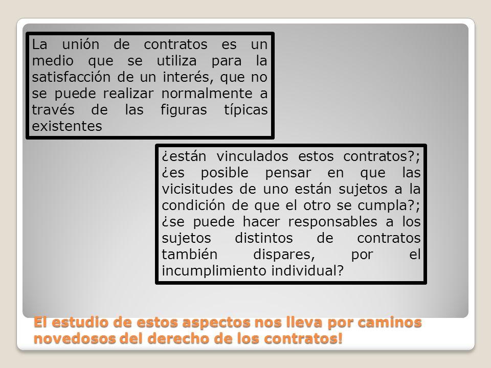 El estudio de estos aspectos nos lleva por caminos novedosos del derecho de los contratos! La unión de contratos es un medio que se utiliza para la sa