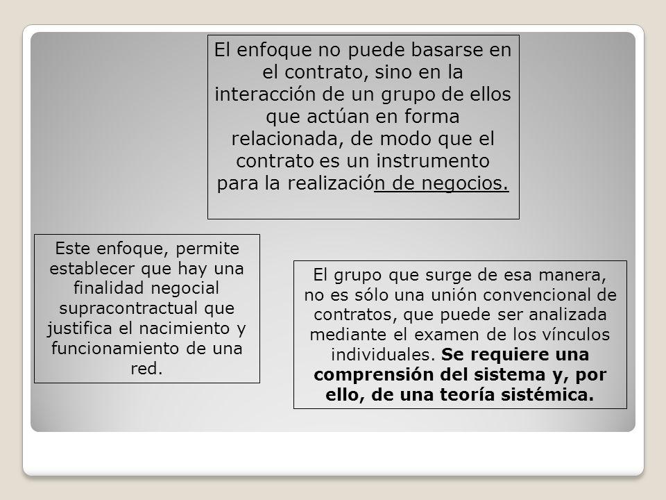 El enfoque no puede basarse en el contrato, sino en la interacción de un grupo de ellos que actúan en forma relacionada, de modo que el contrato es un