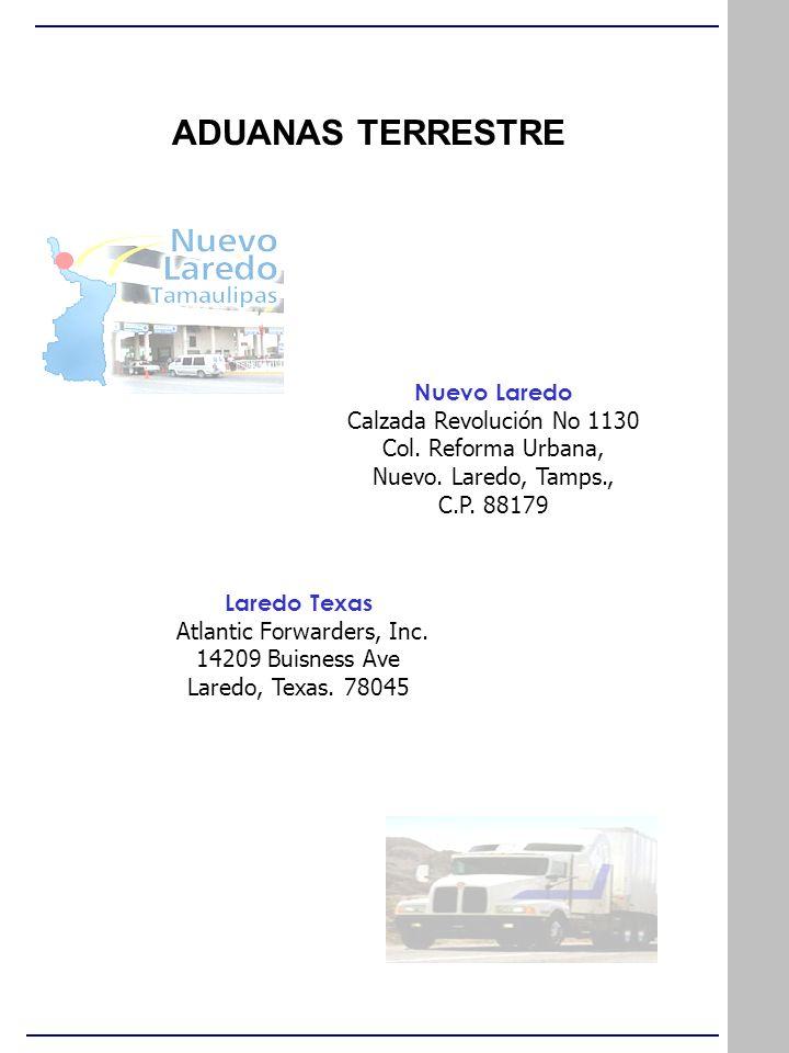 ADUANAS TERRESTRE Nuevo Laredo Calzada Revolución No 1130 Col. Reforma Urbana, Nuevo. Laredo, Tamps., C.P. 88179 Laredo Texas Atlantic Forwarders, Inc