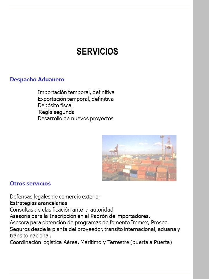 SERVICIOS Despacho Aduanero Importación temporal, definitiva Exportación temporal, definitiva Depósito fiscal Regla segunda Desarrollo de nuevos proye