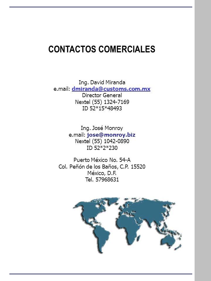 CONTACTOS COMERCIALES Ing. David Miranda e.mail: dmiranda@customs.com.mx Director General Nextel (55) 1324-7169 ID 52*15*48493 Ing. José Monroy e.mail