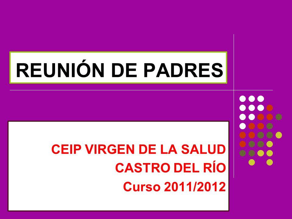 REUNIÓN DE PADRES CEIP VIRGEN DE LA SALUD CASTRO DEL RÍO Curso 2011/2012